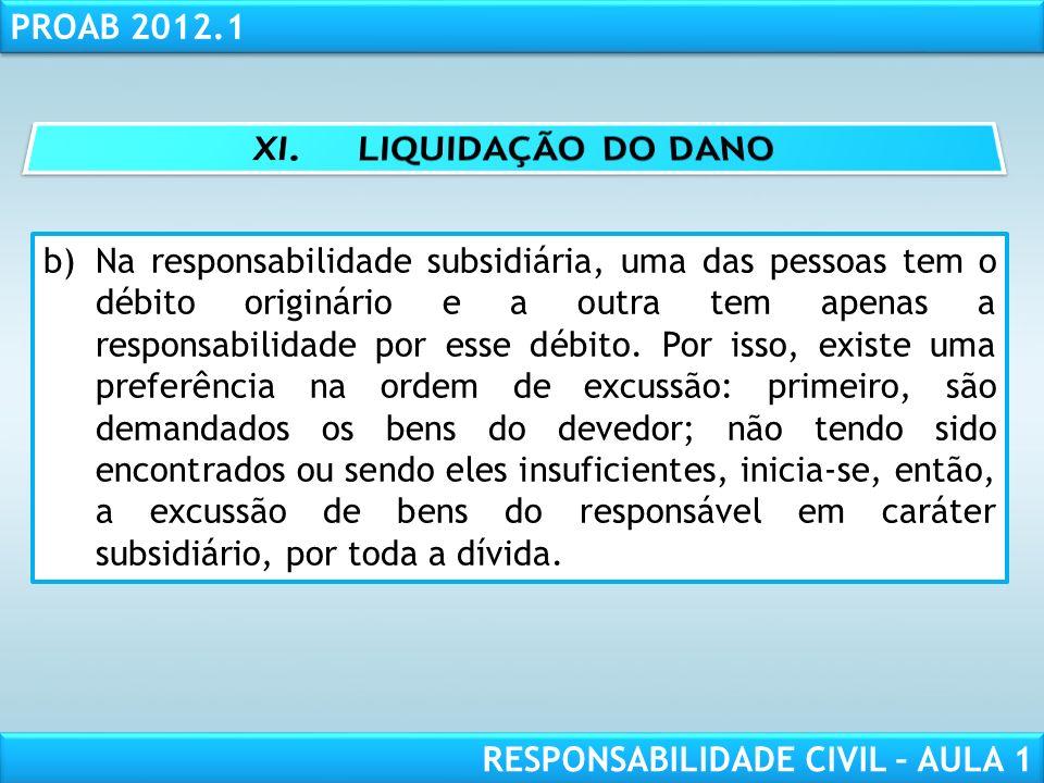 RESPONSABILIDADE CIVIL AULA 1 PROAB 2012.1 RESPONSABILIDADE CIVIL – AULA 1 b)Na responsabilidade subsidiária, uma das pessoas tem o débito originário