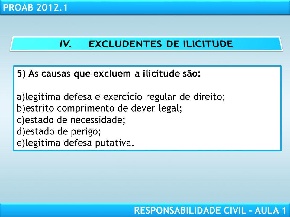 RESPONSABILIDADE CIVIL AULA 1 PROAB 2012.1 RESPONSABILIDADE CIVIL – AULA 1 5) As causas que excluem a ilicitude são: a)legítima defesa e exercício reg