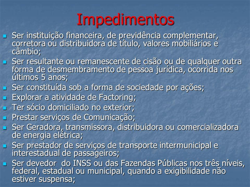 Impedimentos Ser instituição financeira, de previdência complementar, corretora ou distribuidora de título, valores mobiliários e câmbio; Ser institui