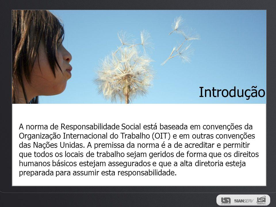 Introdução A norma de Responsabilidade Social está baseada em convenções da Organização Internacional do Trabalho (OIT) e em outras convenções das Naç
