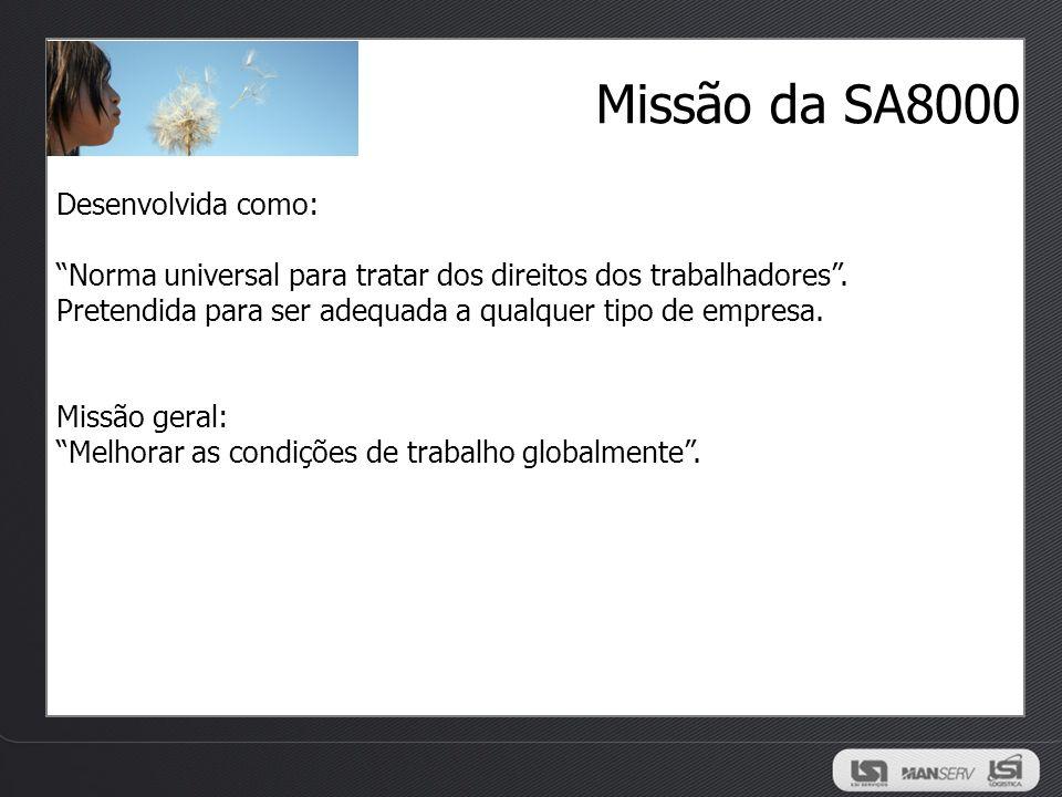 Missão da SA8000 Desenvolvida como: Norma universal para tratar dos direitos dos trabalhadores. Pretendida para ser adequada a qualquer tipo de empres
