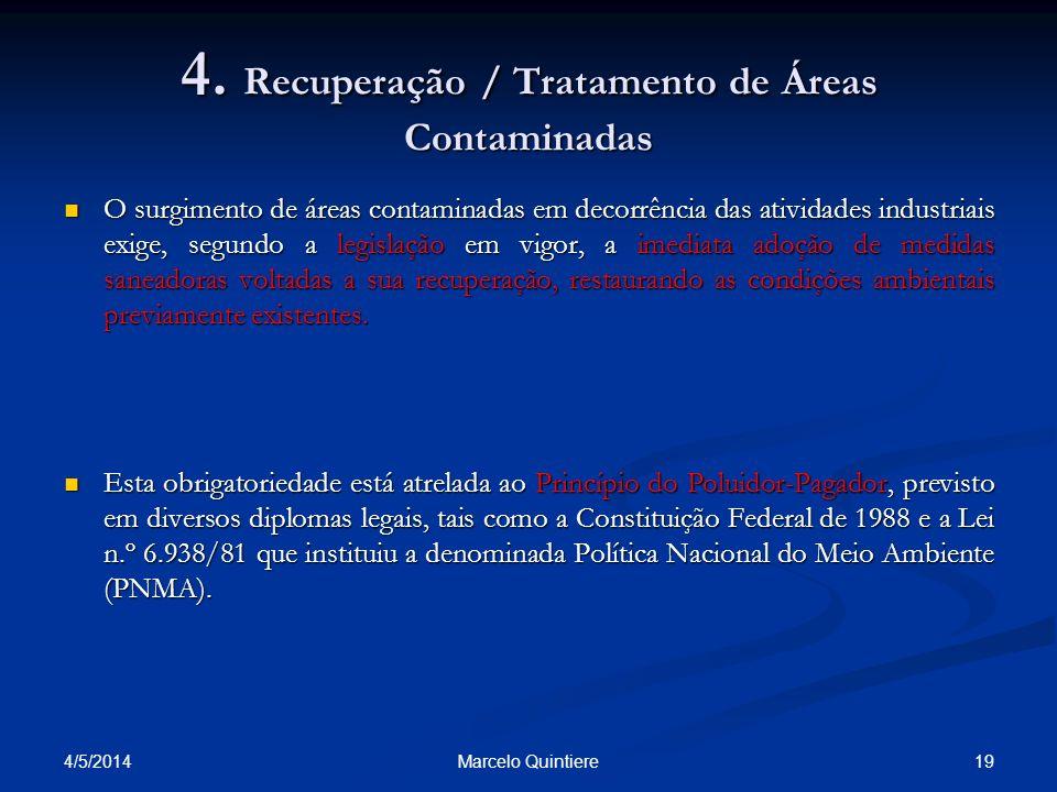 4. Recuperação / Tratamento de Áreas Contaminadas O surgimento de áreas contaminadas em decorrência das atividades industriais exige, segundo a legisl