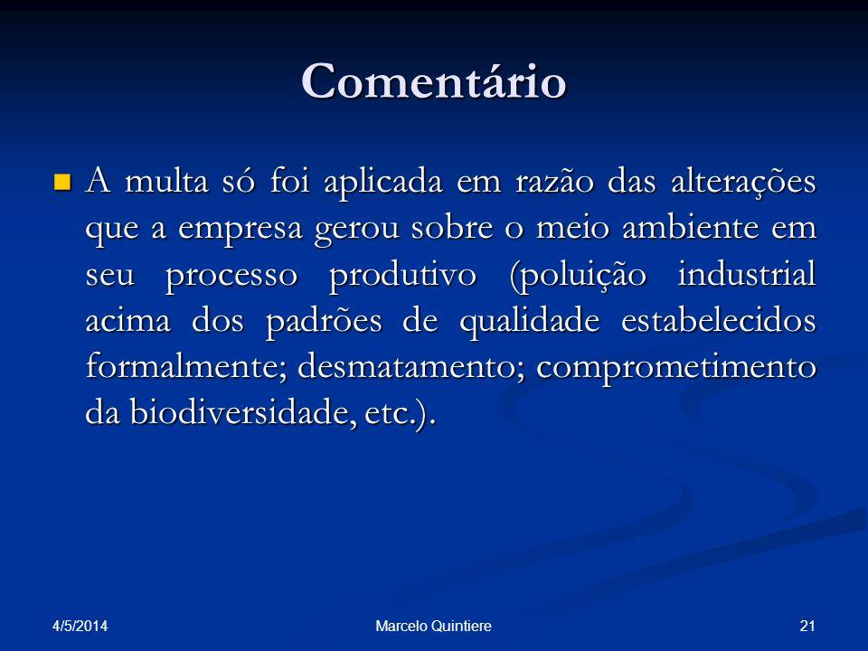 Comentário A multa só foi aplicada em razão das alterações que a empresa gerou sobre o meio ambiente em seu processo produtivo (poluição industrial ac