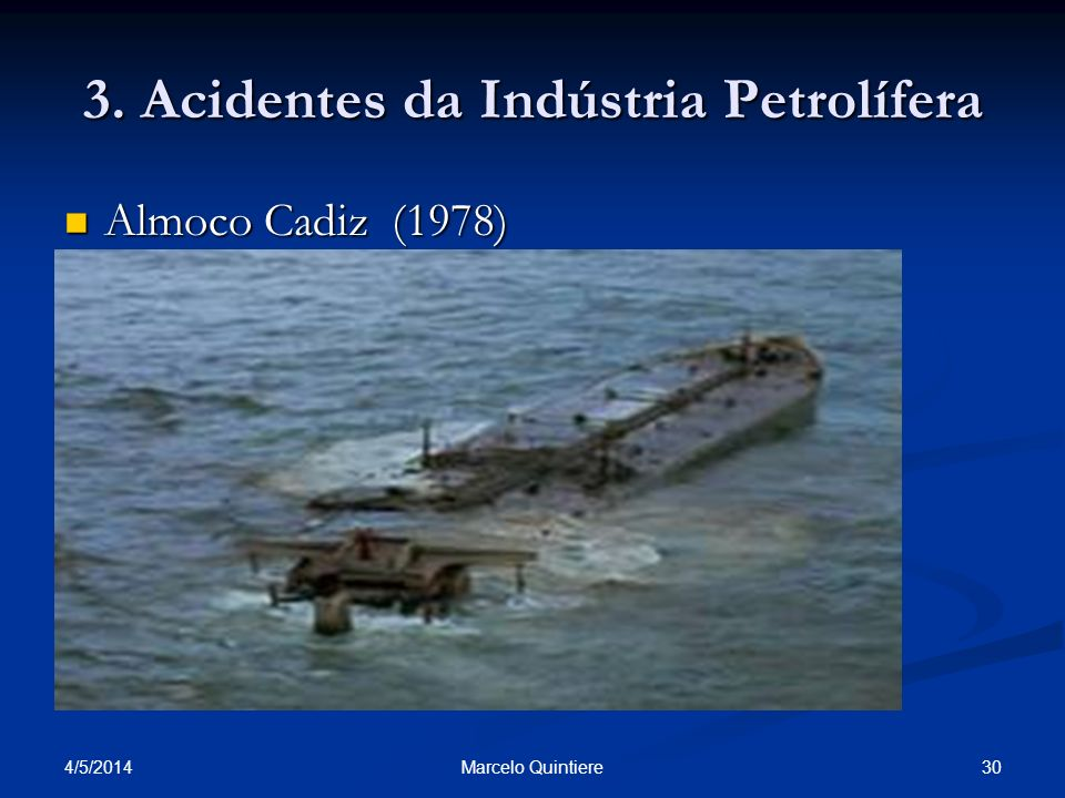 4/5/2014 30Marcelo Quintiere 3. Acidentes da Indústria Petrolífera Almoco Cadiz (1978) Almoco Cadiz (1978)