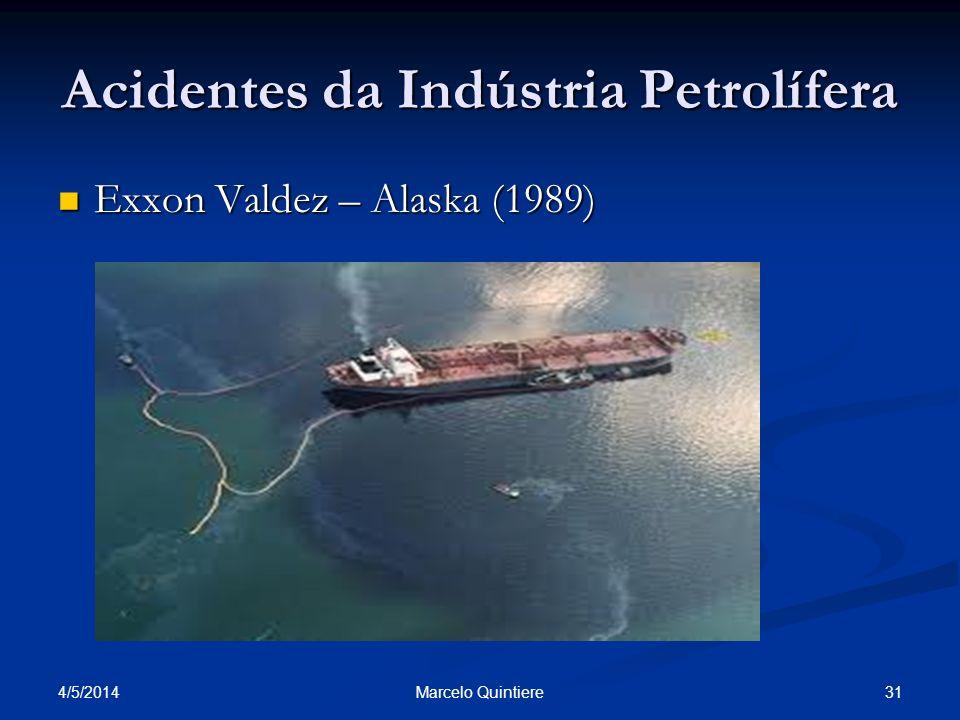 4/5/2014 31Marcelo Quintiere Acidentes da Indústria Petrolífera Exxon Valdez – Alaska (1989) Exxon Valdez – Alaska (1989)