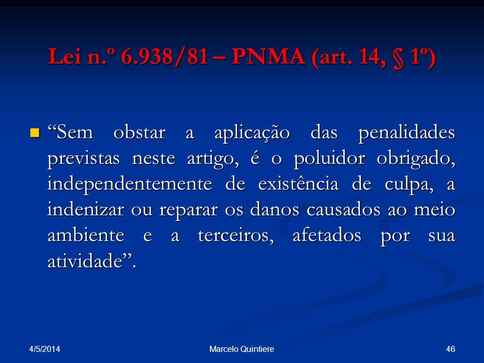 Lei n.º 6.938/81 – PNMA (art. 14, § 1º) Sem obstar a aplicação das penalidades previstas neste artigo, é o poluidor obrigado, independentemente de exi