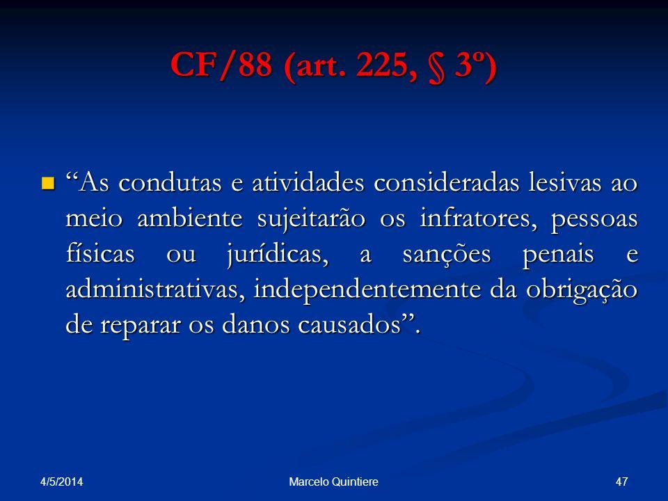 CF/88 (art. 225, § 3º) As condutas e atividades consideradas lesivas ao meio ambiente sujeitarão os infratores, pessoas físicas ou jurídicas, a sançõe