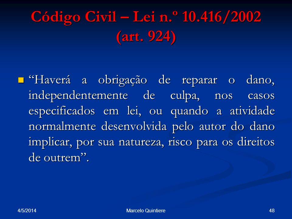 Código Civil – Lei n.º 10.416/2002 (art. 924) Haverá a obrigação de reparar o dano, independentemente de culpa, nos casos especificados em lei, ou qua