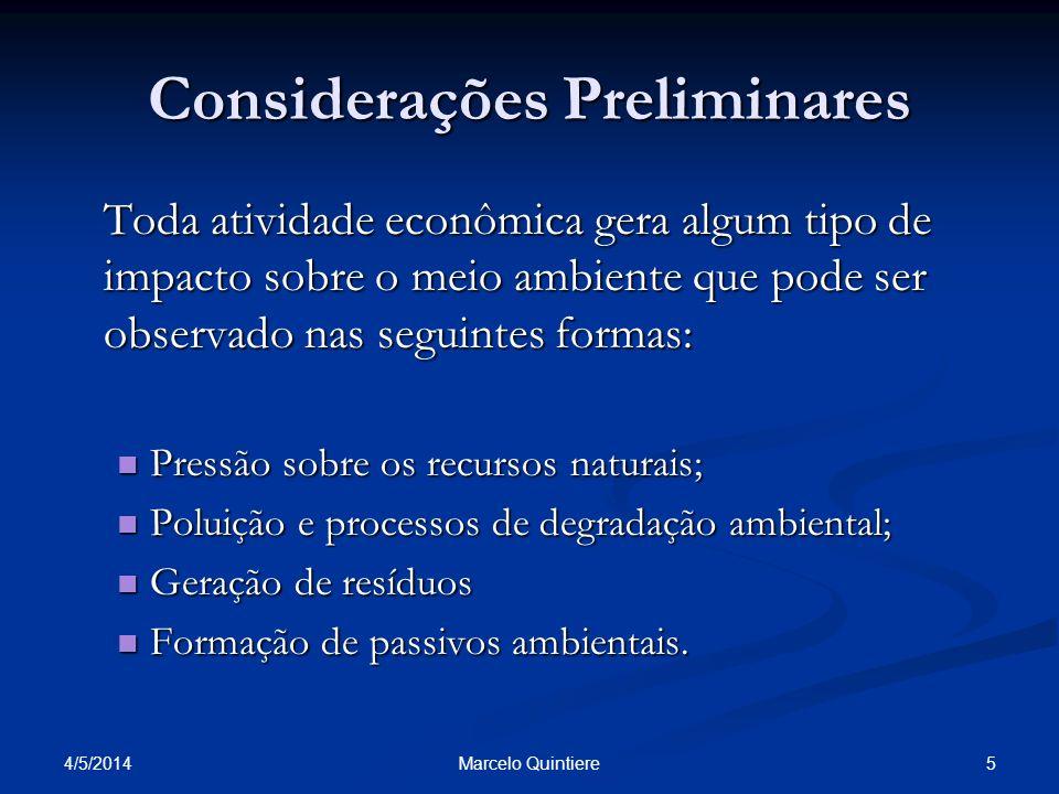 4/5/2014 5Marcelo Quintiere Considerações Preliminares Toda atividade econômica gera algum tipo de impacto sobre o meio ambiente que pode ser observad