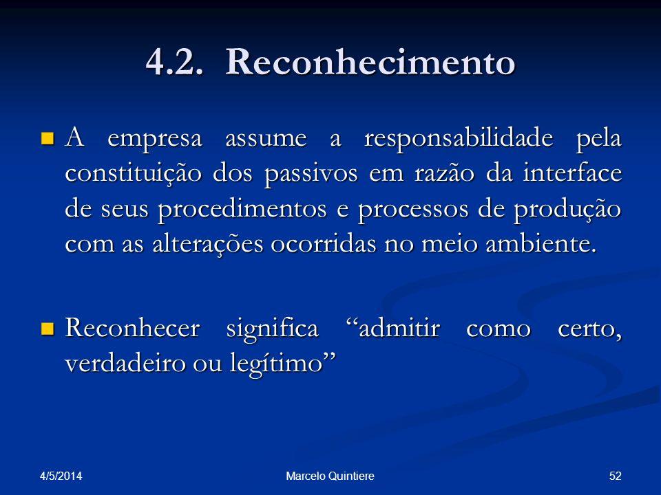 4.2. Reconhecimento A empresa assume a responsabilidade pela constituição dos passivos em razão da interface de seus procedimentos e processos de prod