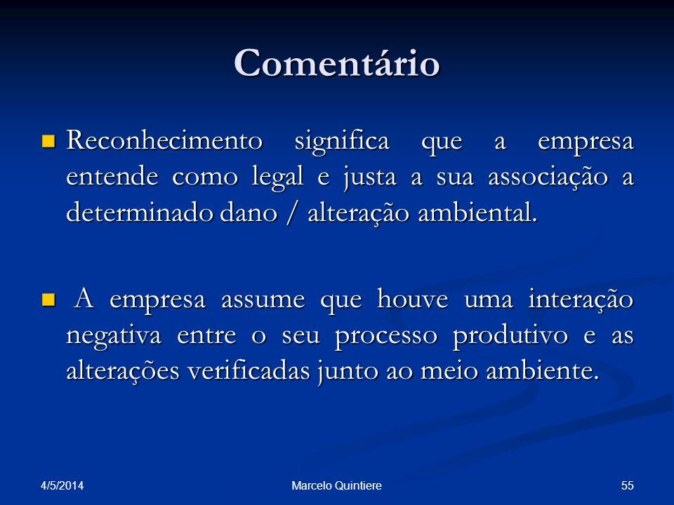Comentário Reconhecimento significa que a empresa entende como legal e justa a sua associação a determinado dano / alteração ambiental. Reconhecimento
