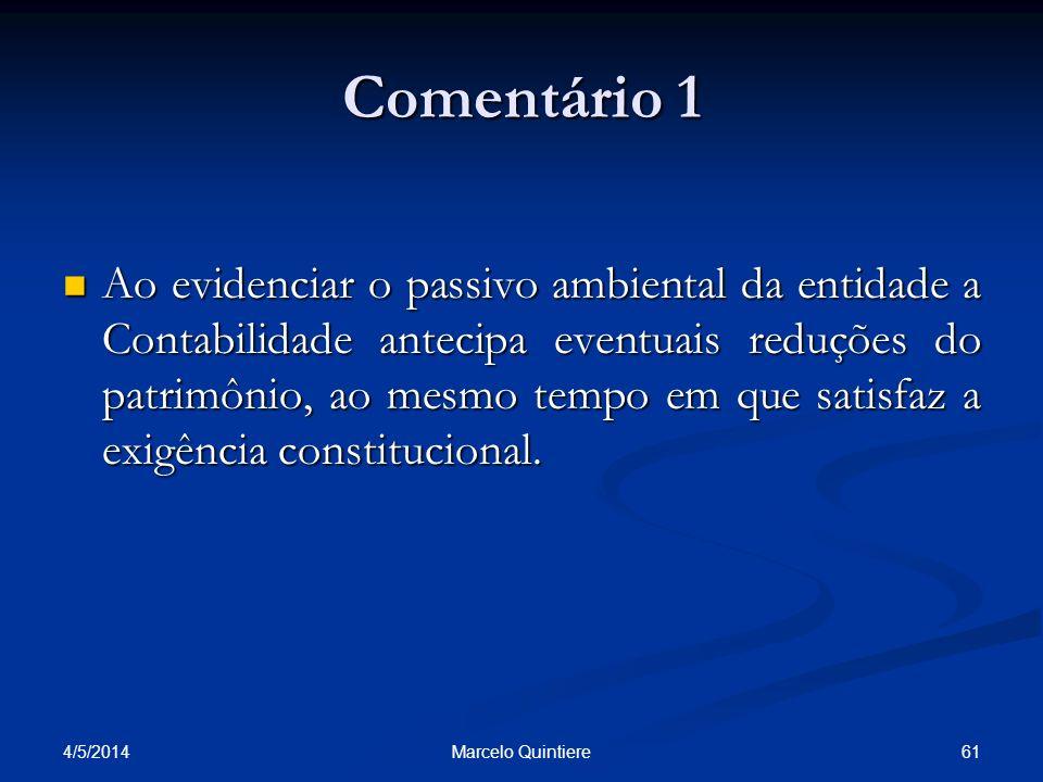 Comentário 1 Ao evidenciar o passivo ambiental da entidade a Contabilidade antecipa eventuais reduções do patrimônio, ao mesmo tempo em que satisfaz a