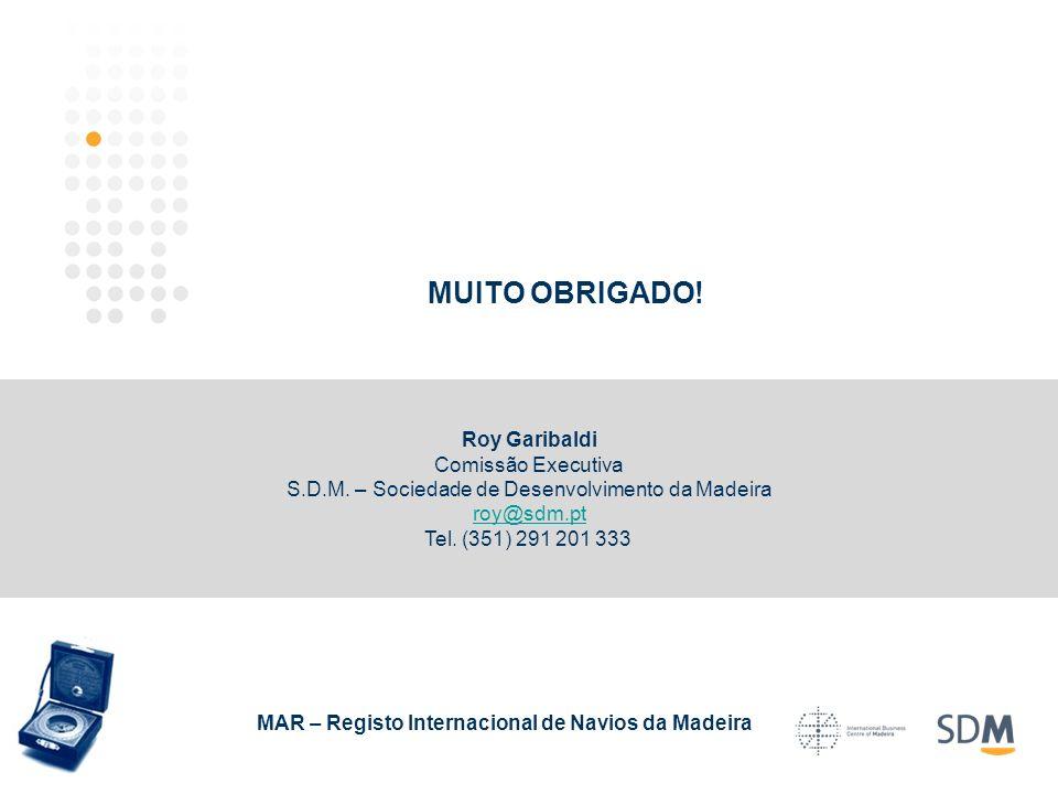 MUITO OBRIGADO! MAR – Registo Internacional de Navios da Madeira Roy Garibaldi Comissão Executiva S.D.M. – Sociedade de Desenvolvimento da Madeira roy