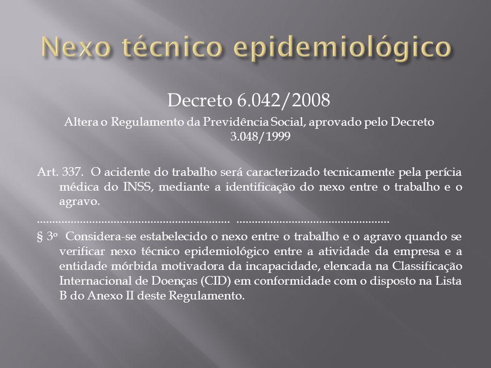 Decreto 6.042/2008 Altera o Regulamento da Previdência Social, aprovado pelo Decreto 3.048/1999 Art. 337. O acidente do trabalho será caracterizado te