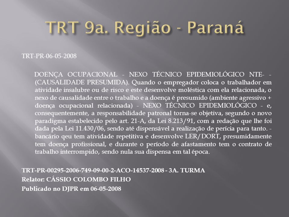 TRT-PR-06-05-2008 DOENÇA OCUPACIONAL - NEXO TÉCNICO EPIDEMIOLÓGICO NTE- - (CAUSALIDADE PRESUMIDA). Quando o empregador coloca o trabalhador em ativida