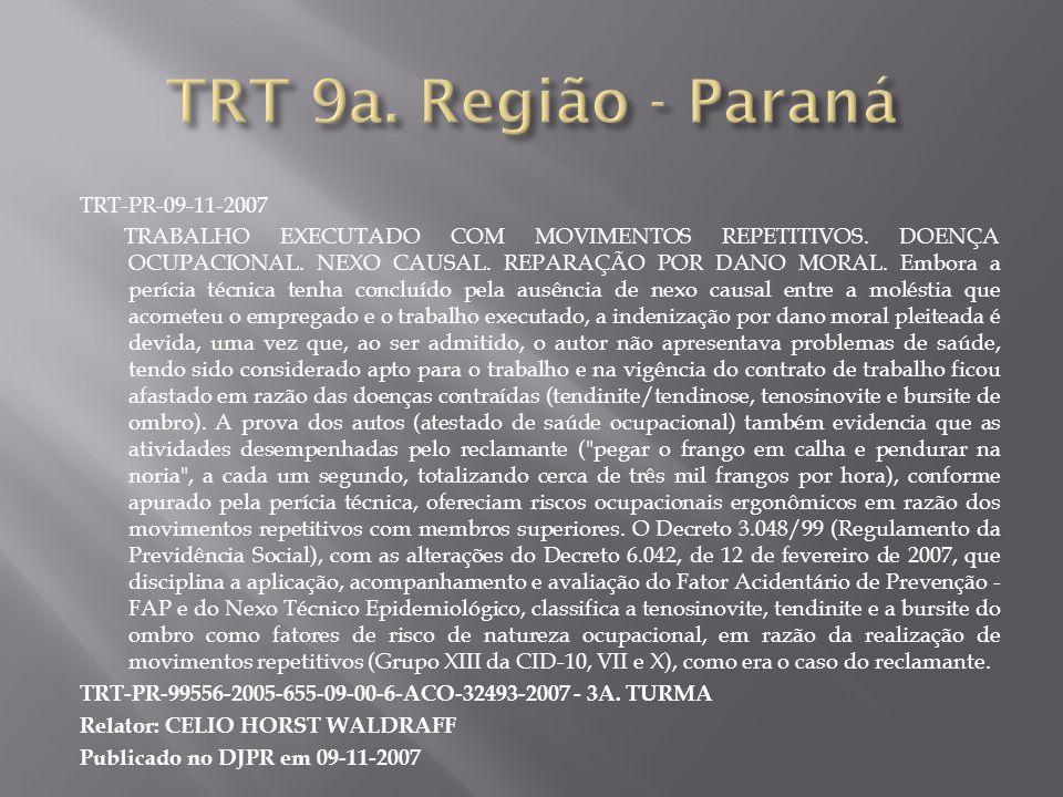 TRT-PR-09-11-2007 TRABALHO EXECUTADO COM MOVIMENTOS REPETITIVOS. DOENÇA OCUPACIONAL. NEXO CAUSAL. REPARAÇÃO POR DANO MORAL. Embora a perícia técnica t