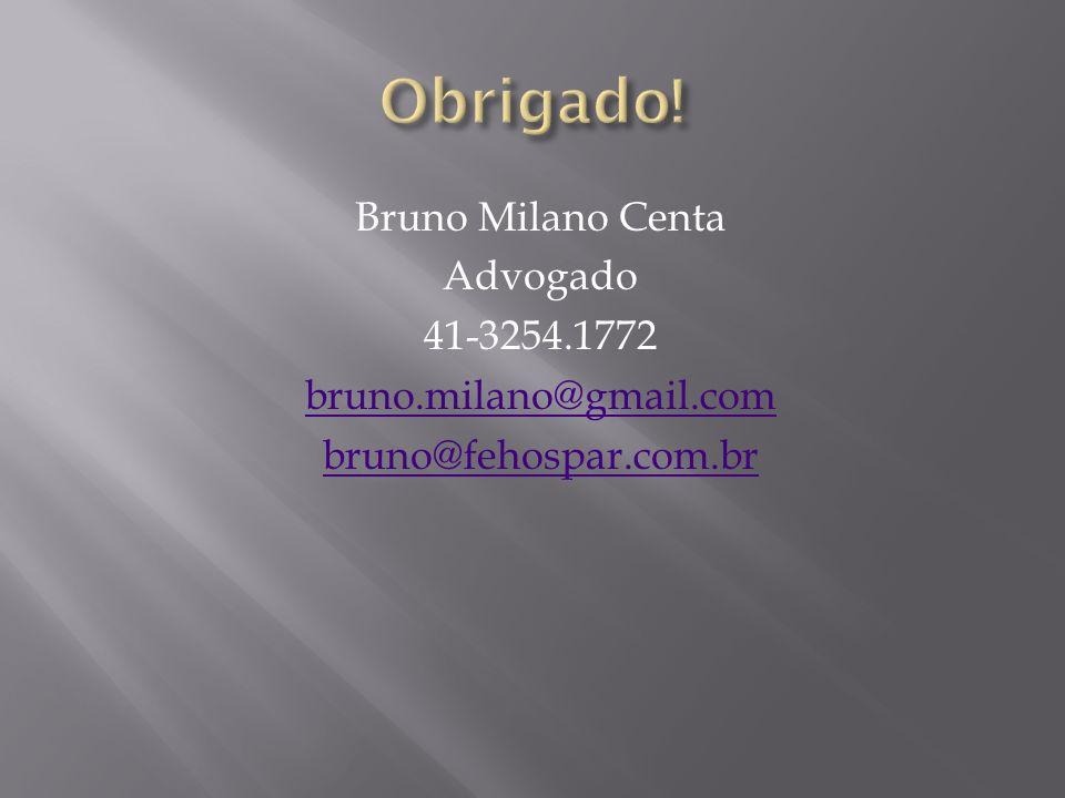 Bruno Milano Centa Advogado 41-3254.1772 bruno.milano@gmail.com bruno@fehospar.com.br
