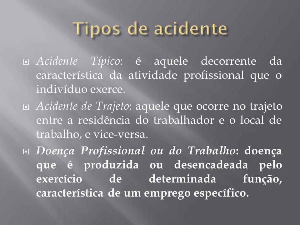 Acidente Típico : é aquele decorrente da característica da atividade profissional que o indivíduo exerce. Acidente de Trajeto : aquele que ocorre no t