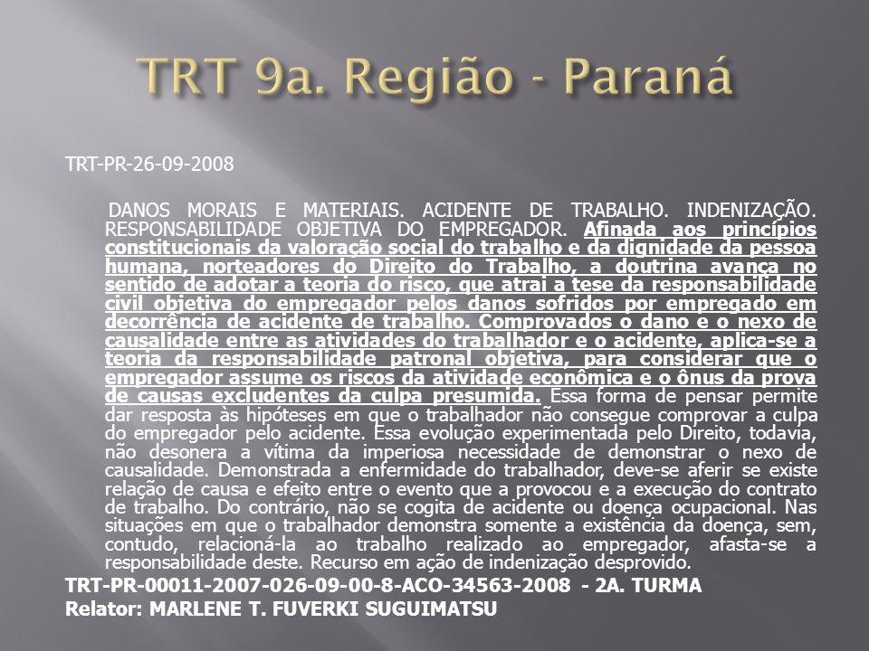 TRT-PR-26-09-2008 DANOS MORAIS E MATERIAIS. ACIDENTE DE TRABALHO. INDENIZAÇÃO. RESPONSABILIDADE OBJETIVA DO EMPREGADOR. Afinada aos princípios constit