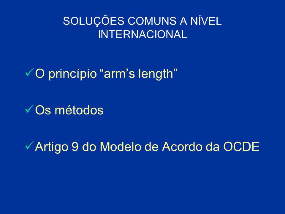 SOLUÇÕES COMUNS A NÍVEL INTERNACIONAL O princípio arms length Os métodos Artigo 9 do Modelo de Acordo da OCDE