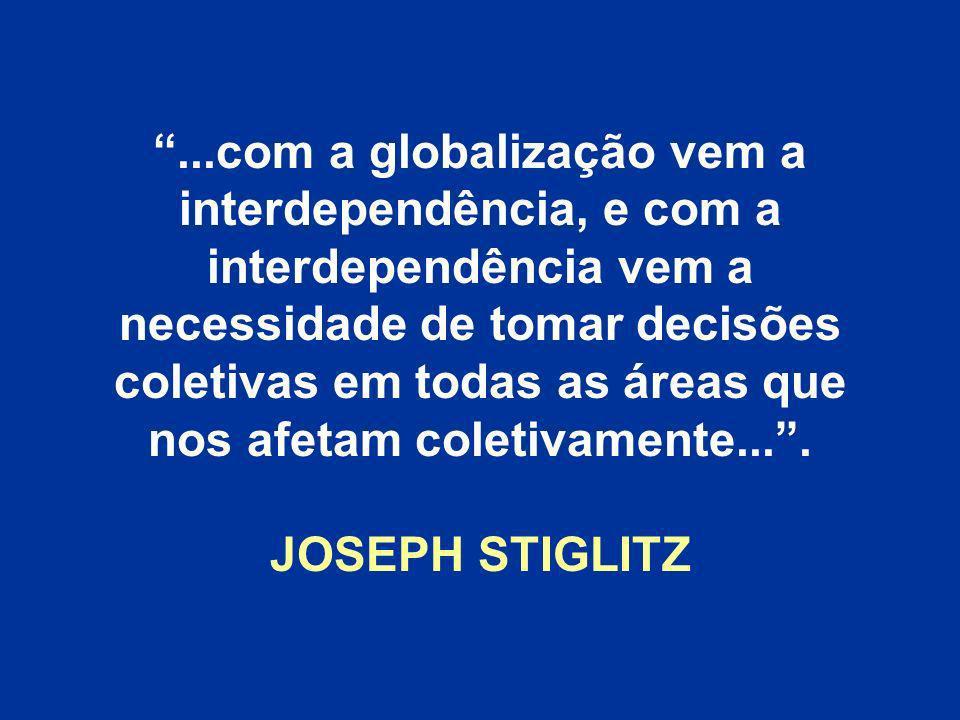...com a globalização vem a interdependência, e com a interdependência vem a necessidade de tomar decisões coletivas em todas as áreas que nos afetam