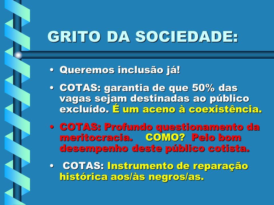 GRITO DA SOCIEDADE: Queremos inclusão já!Queremos inclusão já! COTAS: garantia de que 50% das vagas sejam destinadas ao público excluído. É um aceno à