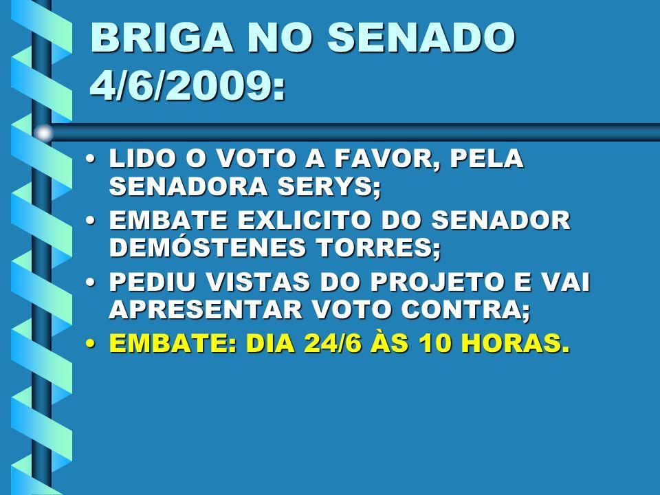 BRIGA NO SENADO 4/6/2009: LIDO O VOTO A FAVOR, PELA SENADORA SERYS;LIDO O VOTO A FAVOR, PELA SENADORA SERYS; EMBATE EXLICITO DO SENADOR DEMÓSTENES TOR