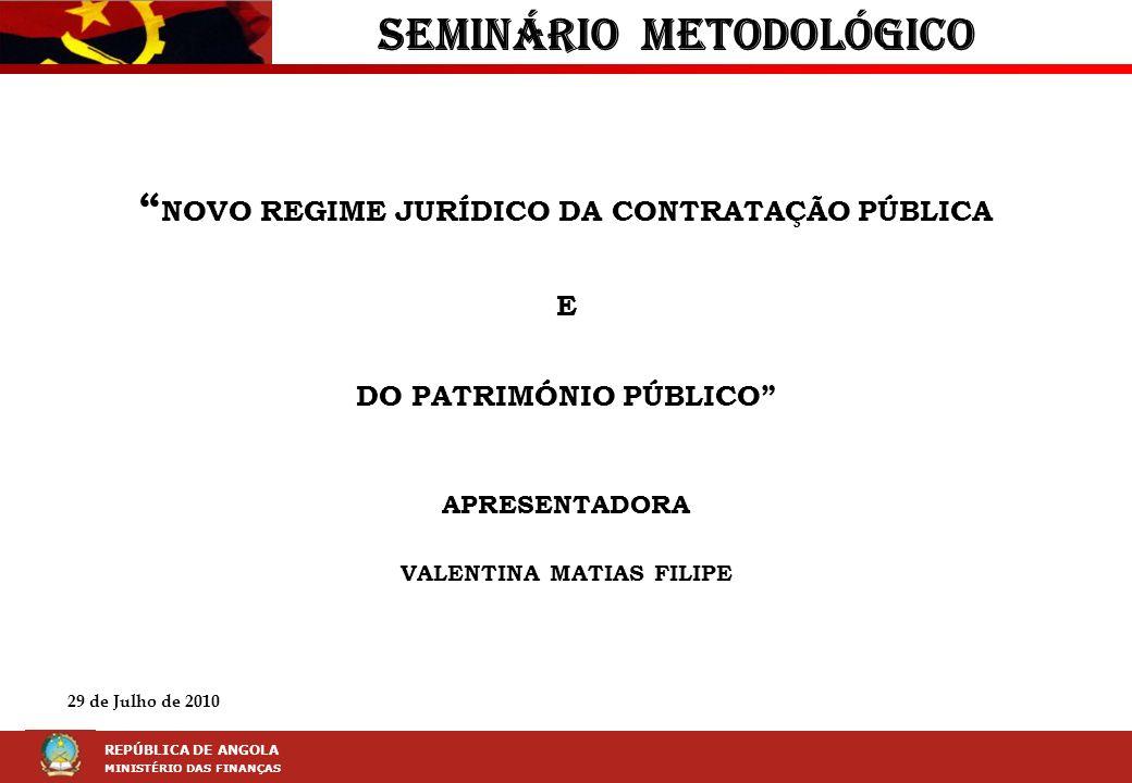 LEI DA CONTRAÇÃO PÚBLICA (LCP) REPÚBLICA DE ANGOLA MINISTÉRIO DAS FINANÇAS SEMINÁRIO METODOLÓGICO NOVO REGIME JURÍDICO DA CONTRATAÇÃO PÚBLICA E DO PAT