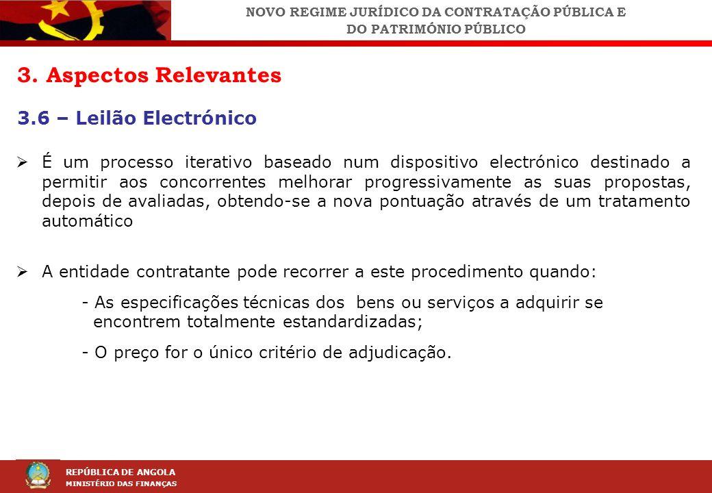 LEI DA CONTRAÇÃO PÚBLICA (LCP) REPÚBLICA DE ANGOLA MINISTÉRIO DAS FINANÇAS 3. Aspectos Relevantes 3.6 – Leilão Electrónico É um processo iterativo bas