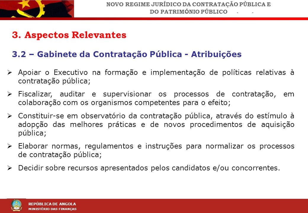 LEI DA CONTRAÇÃO PÚBLICA (LCP) REPÚBLICA DE ANGOLA MINISTÉRIO DAS FINANÇAS 3. Aspectos Relevantes 3.2 – Gabinete da Contratação Pública - Atribuições