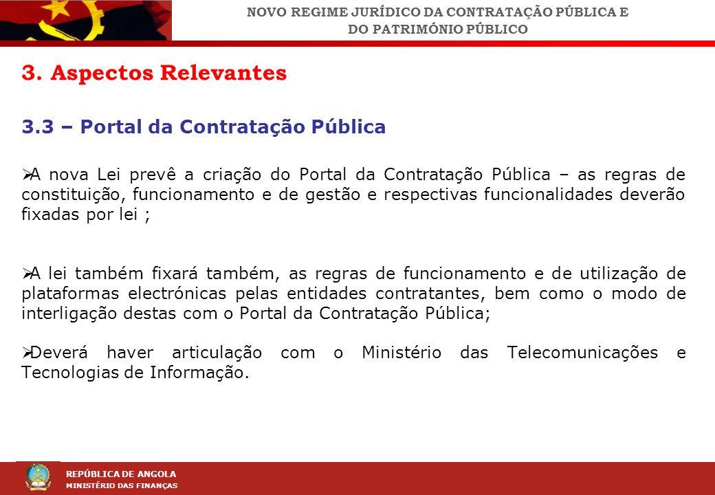 LEI DA CONTRAÇÃO PÚBLICA (LCP) REPÚBLICA DE ANGOLA MINISTÉRIO DAS FINANÇAS 3. Aspectos Relevantes 3.3 – Portal da Contratação Pública A nova Lei prevê