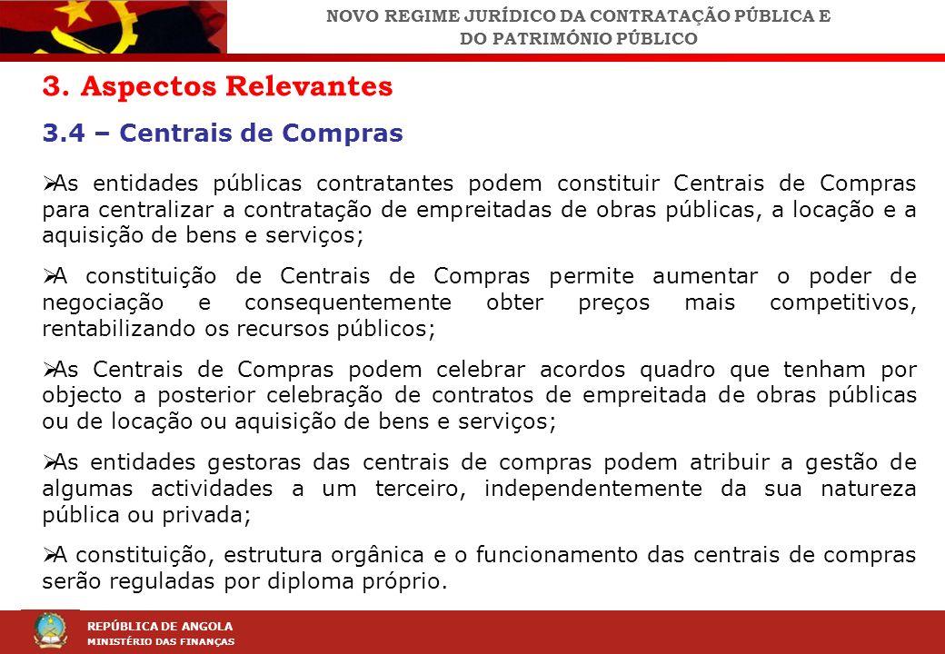 LEI DA CONTRAÇÃO PÚBLICA (LCP) REPÚBLICA DE ANGOLA MINISTÉRIO DAS FINANÇAS 3. Aspectos Relevantes 3.4 – Centrais de Compras As entidades públicas cont