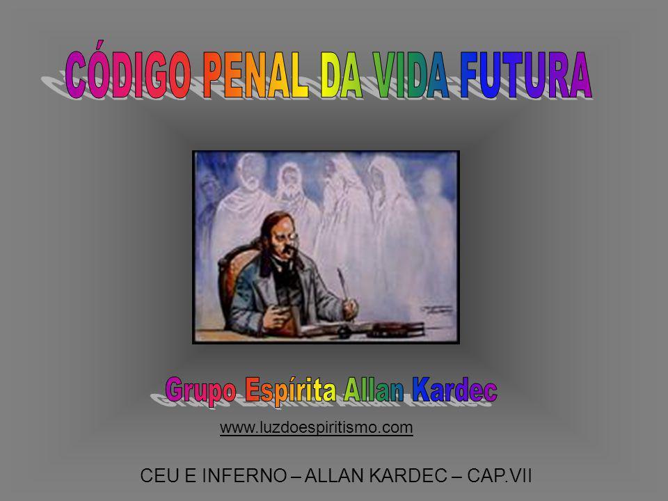 CEU E INFERNO – ALLAN KARDEC – CAP.VII www.luzdoespiritismo.com
