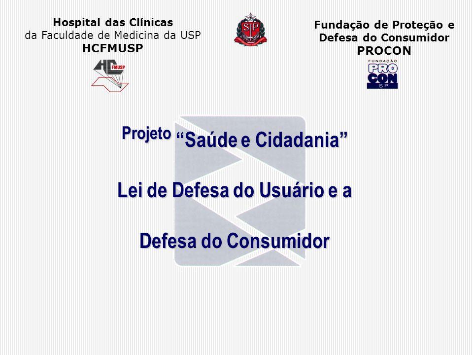 Hospital das Clínicas da Faculdade de Medicina da USP HCFMUSP Fundação de Proteção e Defesa do Consumidor PROCON Projeto Saúde e Cidadania Lei de Defe