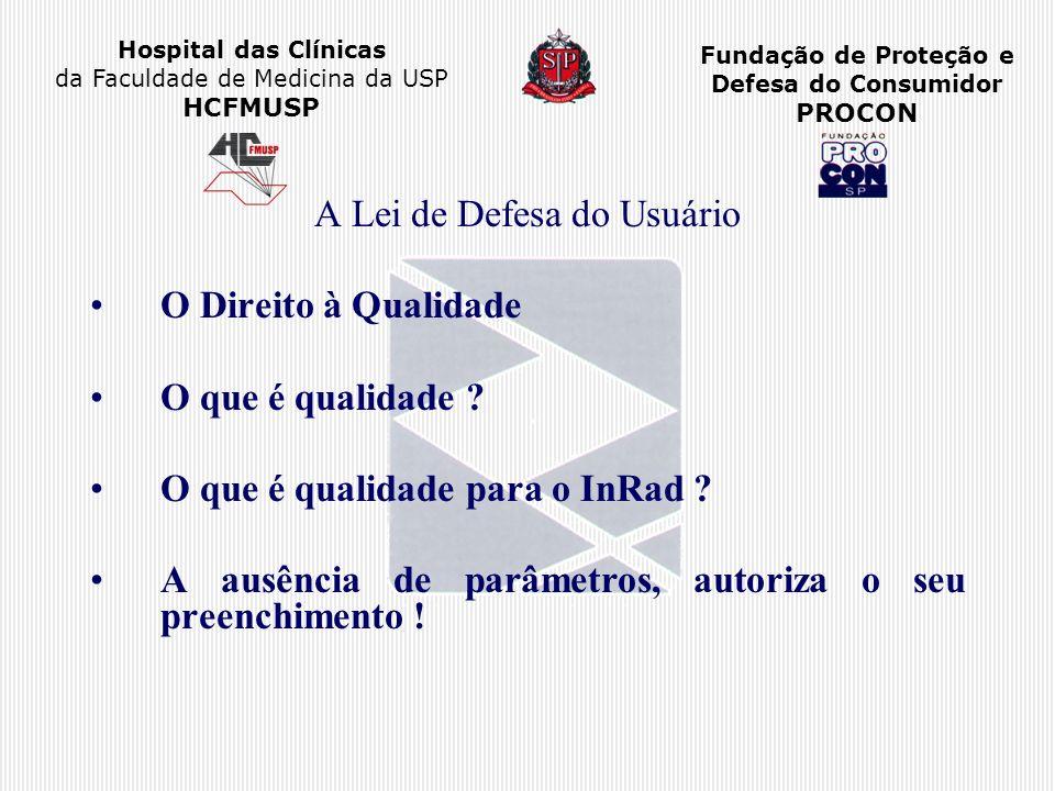 Hospital das Clínicas da Faculdade de Medicina da USP HCFMUSP Fundação de Proteção e Defesa do Consumidor PROCON A Lei de Defesa do Usuário O Direito