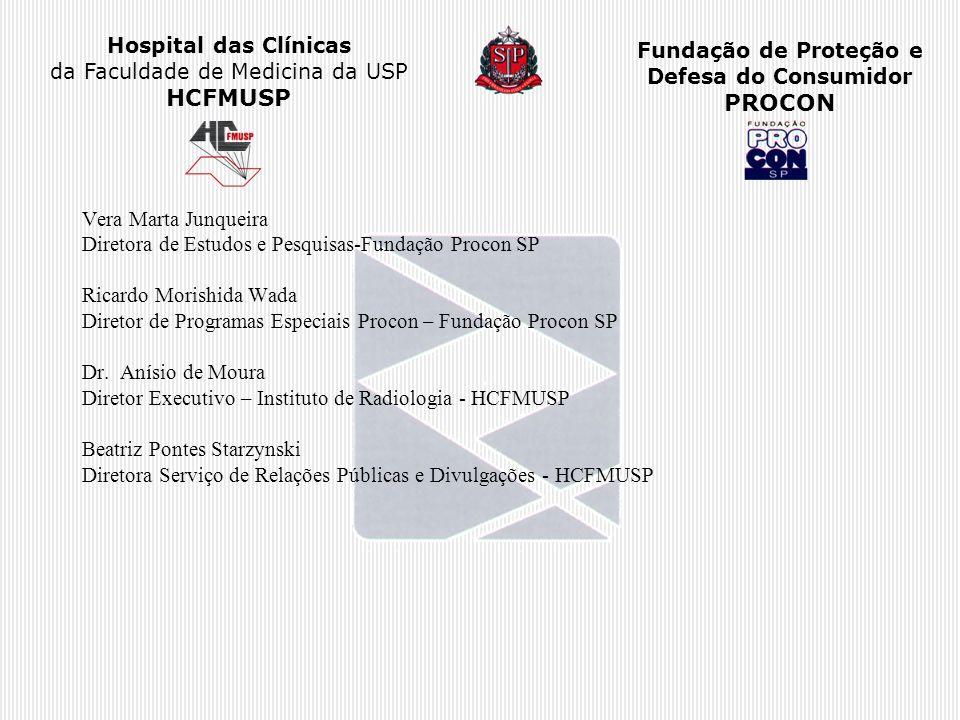 Hospital das Clínicas da Faculdade de Medicina da USP HCFMUSP Fundação de Proteção e Defesa do Consumidor PROCON Vera Marta Junqueira Diretora de Estu