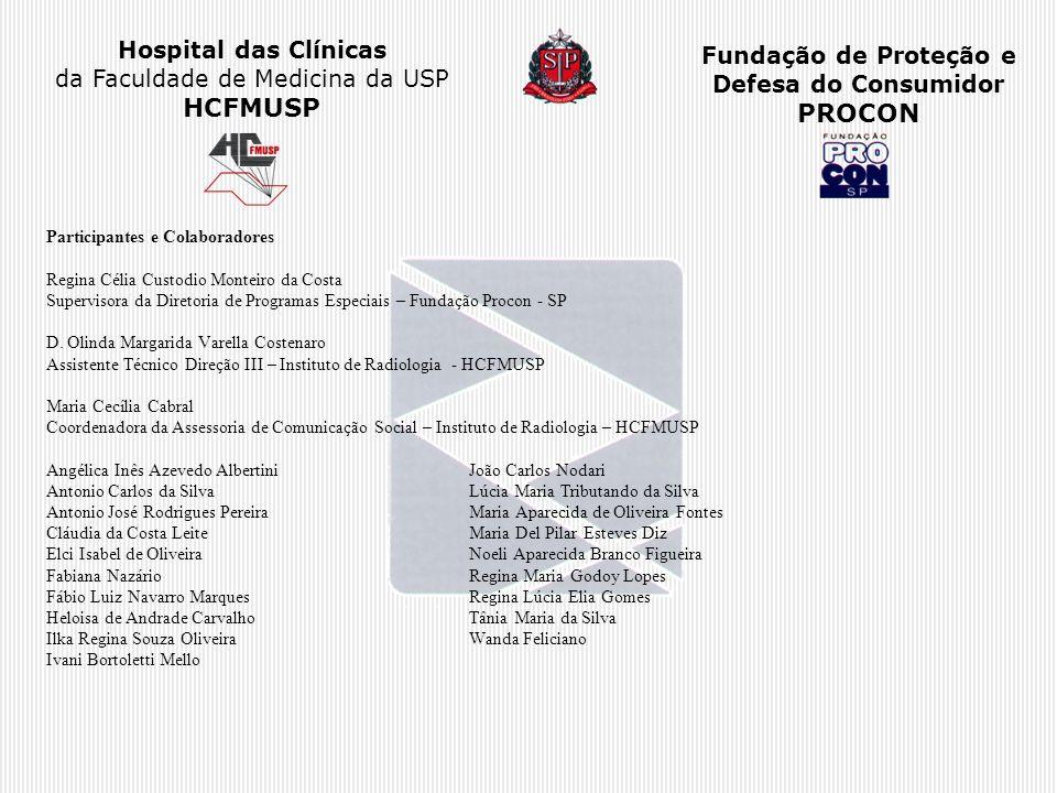 Hospital das Clínicas da Faculdade de Medicina da USP HCFMUSP Fundação de Proteção e Defesa do Consumidor PROCON Participantes e Colaboradores Regina