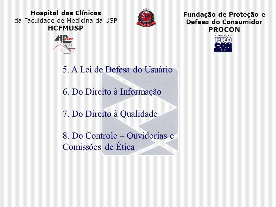 Hospital das Clínicas da Faculdade de Medicina da USP HCFMUSP Fundação de Proteção e Defesa do Consumidor PROCON 5. A Lei de Defesa do Usuário 6. Do D