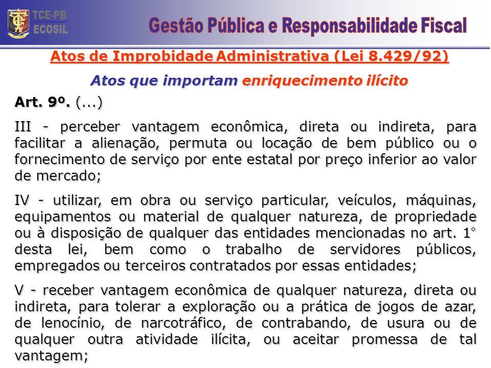 Atos de Improbidade Administrativa (Lei 8.429/92) Atos que importam enriquecimento ilícito Art. 9°. Constitui ato de improbidade administrativa import