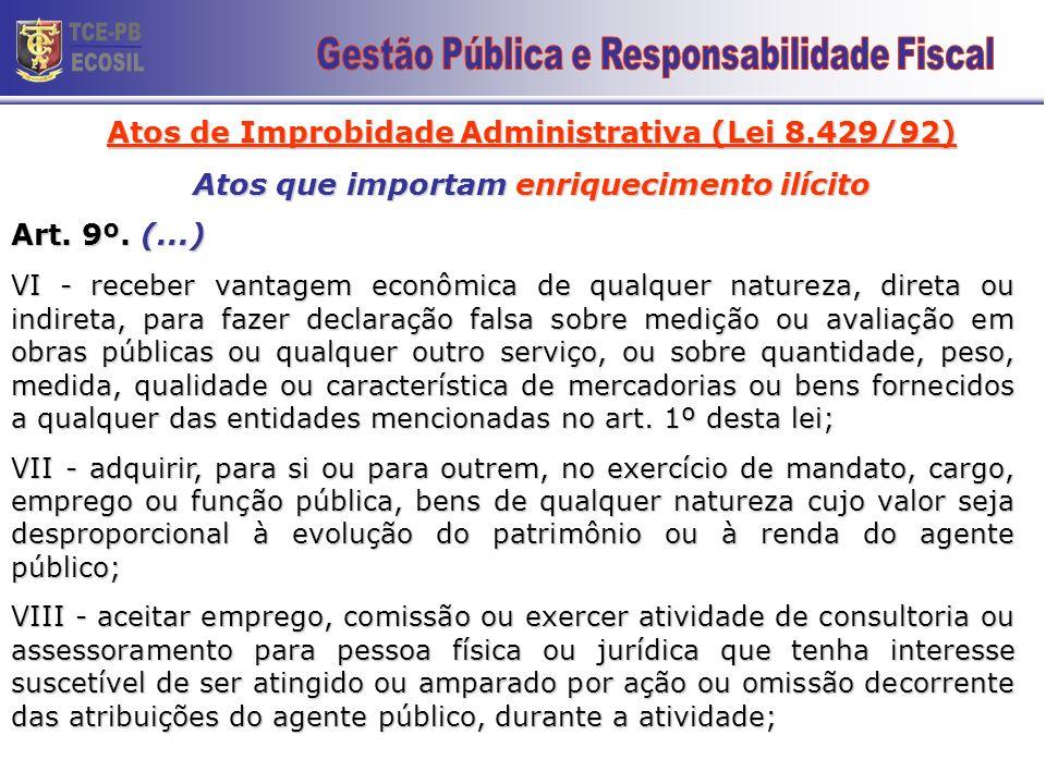 Atos de Improbidade Administrativa (Lei 8.429/92) Atos que importam enriquecimento ilícito Art. 9º. (...) III - perceber vantagem econômica, direta ou