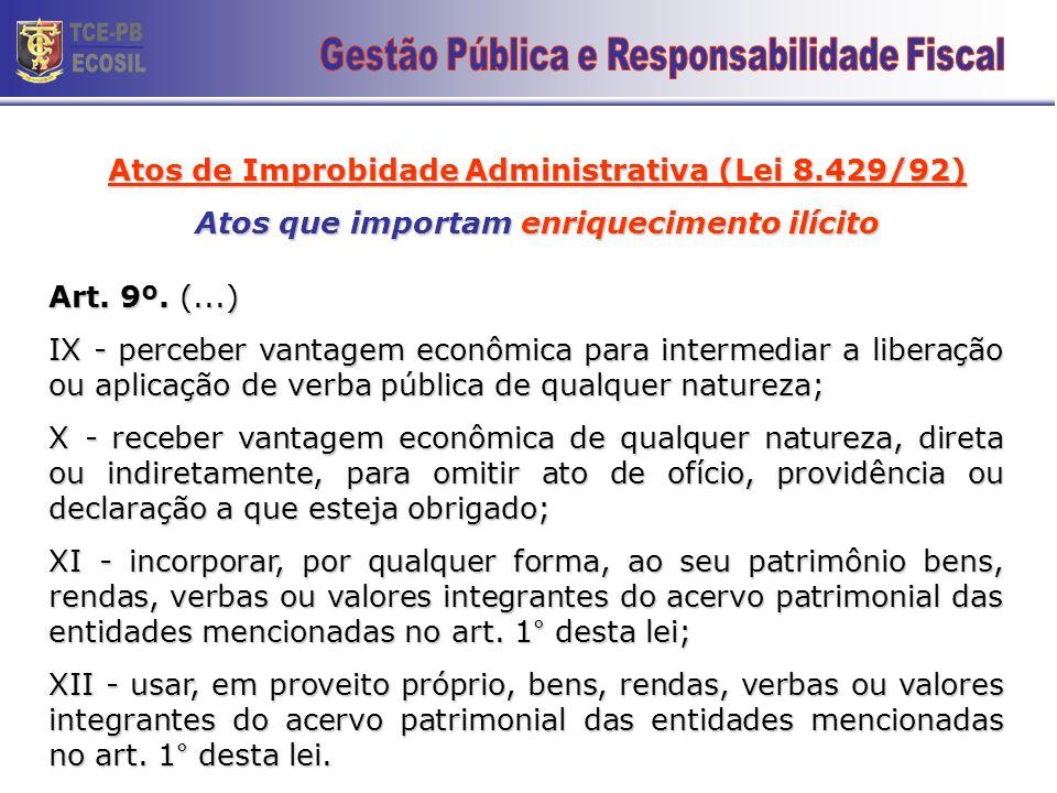 Atos de Improbidade Administrativa (Lei 8.429/92) Atos que importam enriquecimento ilícito Art. 9º. (...) VI - receber vantagem econômica de qualquer