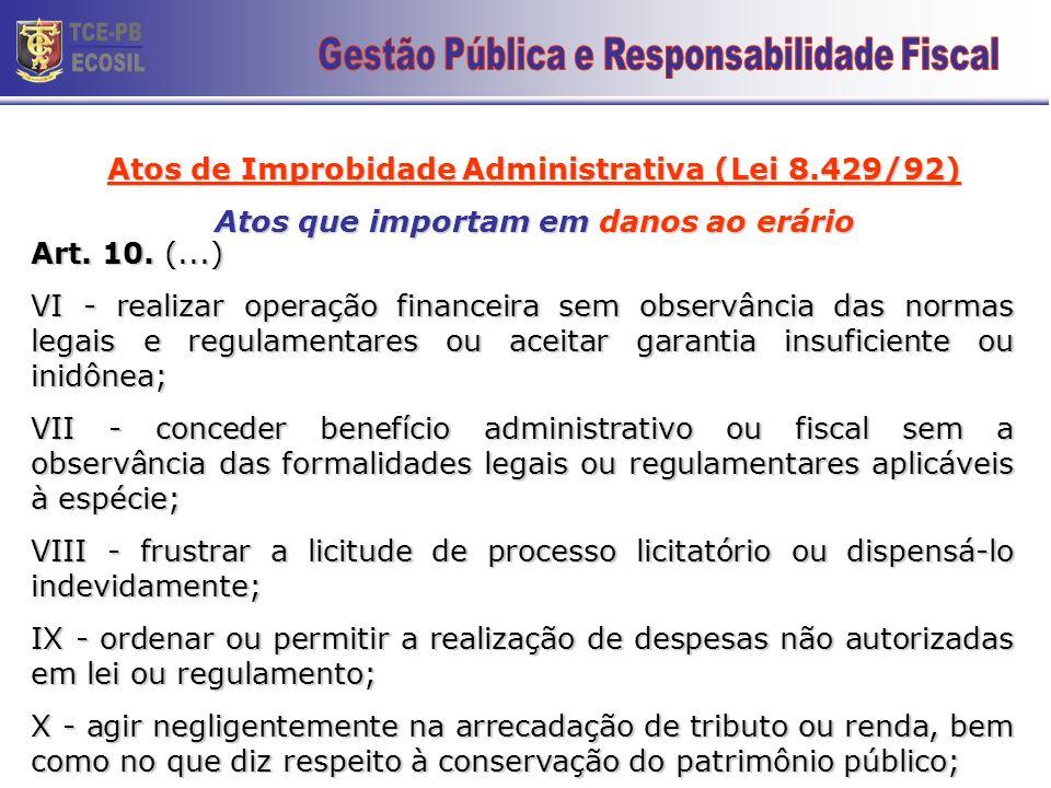 Atos de Improbidade Administrativa (Lei 8.429/92) Atos que importam em danos ao erário Art. 10. (...) III - doar à pessoa física ou jurídica bem como