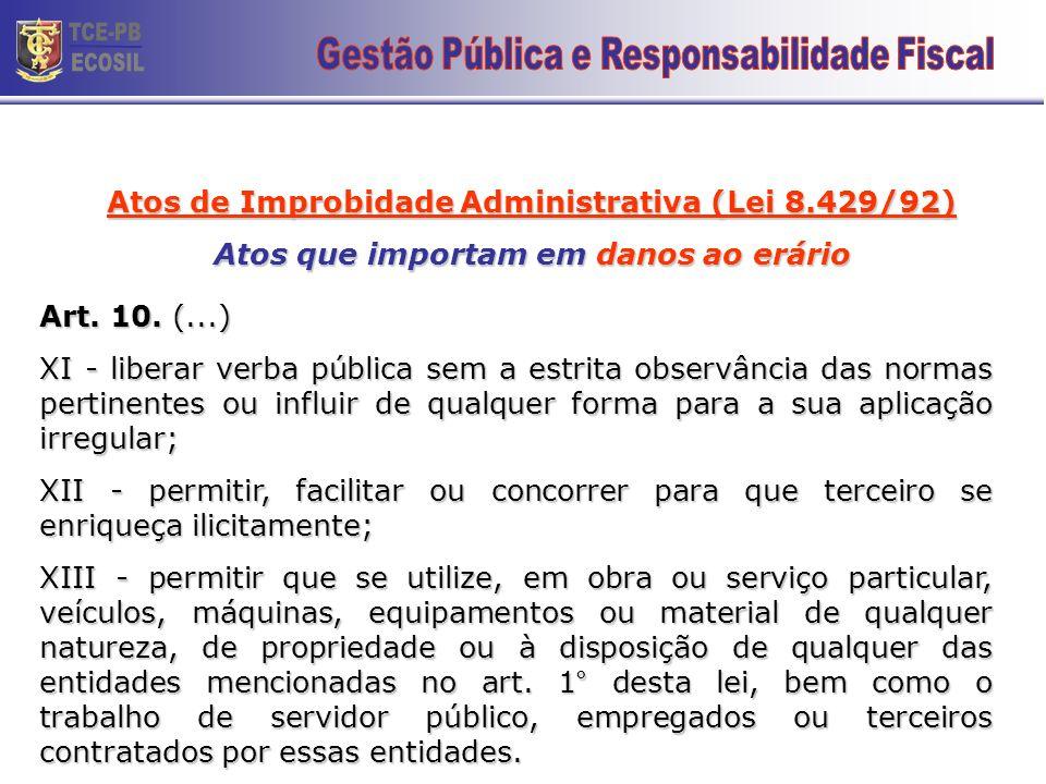 Atos de Improbidade Administrativa (Lei 8.429/92) Atos que importam em danos ao erário Art. 10. (...) VI - realizar operação financeira sem observânci