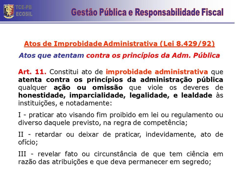 Atos de Improbidade Administrativa (Lei 8.429/92) Atos que importam em danos ao erário Art. 10. (...) XI - liberar verba pública sem a estrita observâ