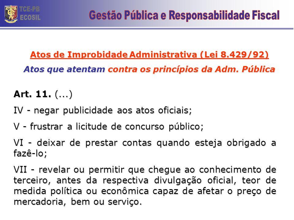 Atos de Improbidade Administrativa (Lei 8.429/92) Atos que atentam contra os princípios da Adm. Pública Art. 11. Constitui ato de improbidade administ