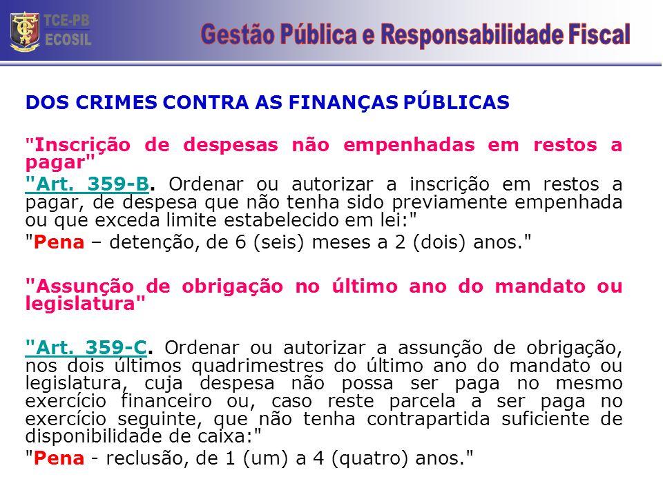 DOS CRIMES CONTRA AS FINANÇAS PÚBLICAS Inscrição de despesas não empenhadas em restos a pagar Art.