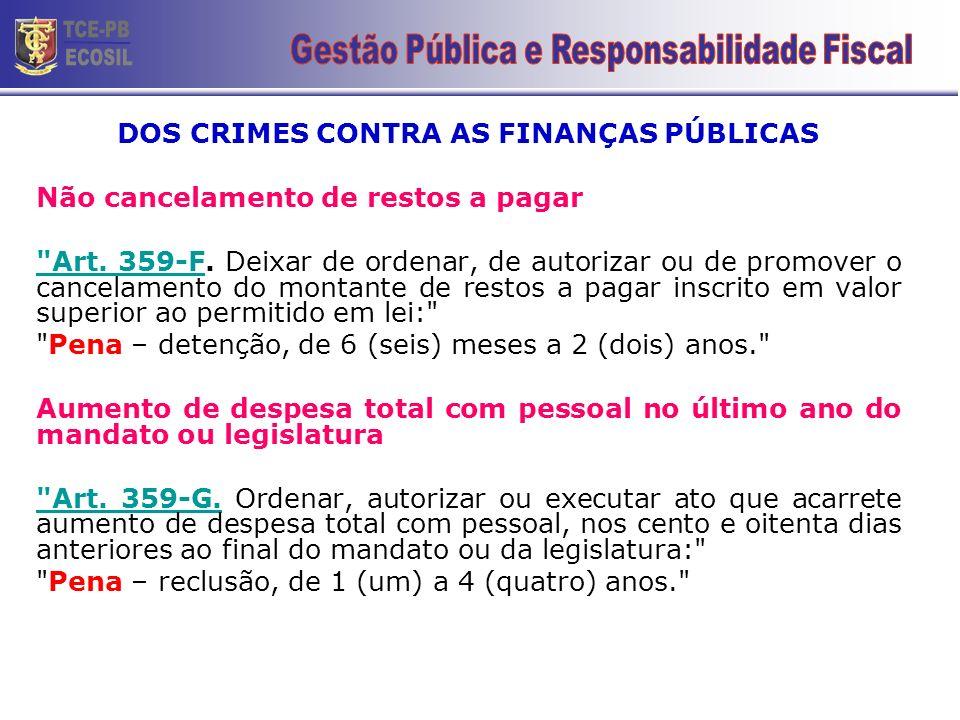 DOS CRIMES CONTRA AS FINANÇAS PÚBLICAS Não cancelamento de restos a pagar Art.
