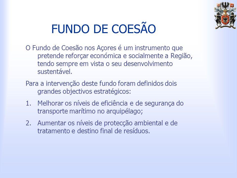 FUNDO DE COESÃO O Fundo de Coesão nos Açores é um instrumento que pretende reforçar económica e socialmente a Região, tendo sempre em vista o seu desenvolvimento sustentável.