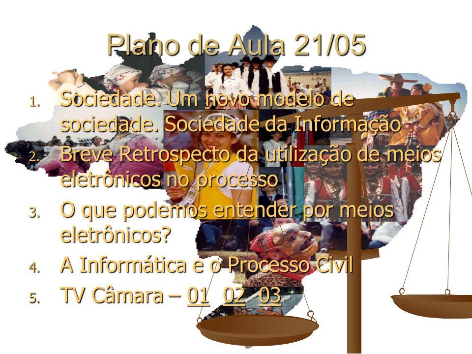 Plano de Aula 21/05 1. Sociedade. Um novo modelo de sociedade. Sociedade da Informação 2. Breve Retrospecto da utilização de meios eletrônicos no proc