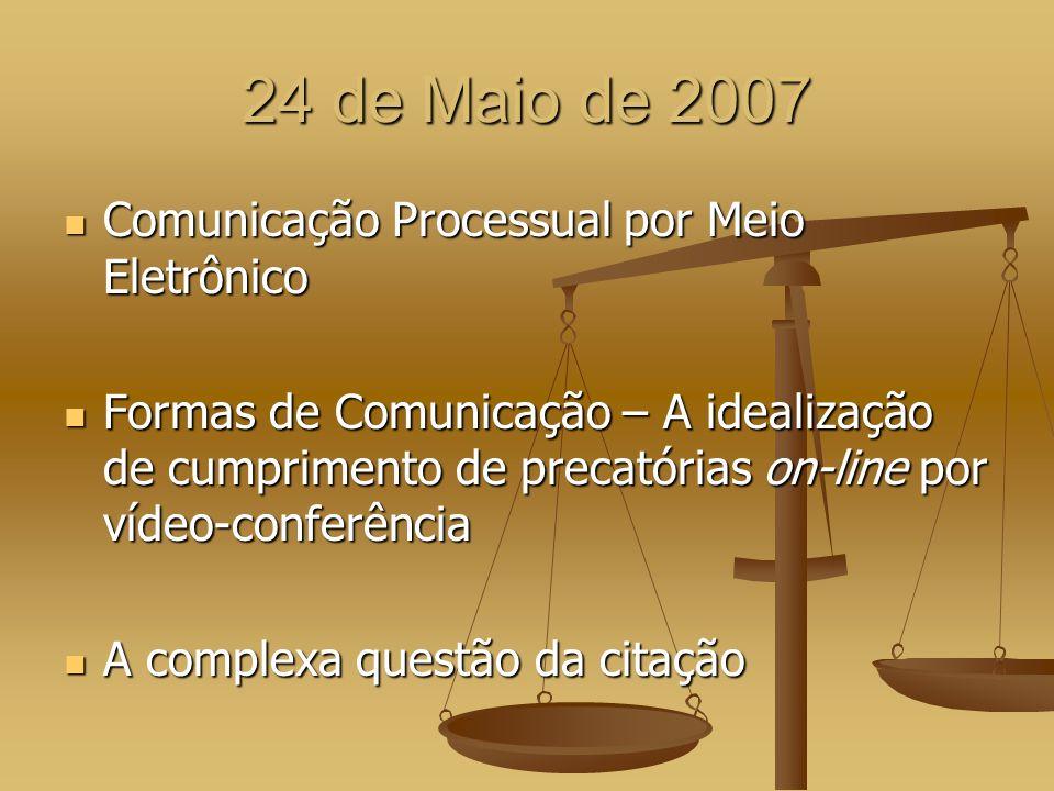 24 de Maio de 2007 Comunicação Processual por Meio Eletrônico Comunicação Processual por Meio Eletrônico Formas de Comunicação – A idealização de cump
